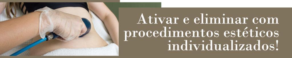 Ativar e eliminar com procedimentos estéticos individualizados!